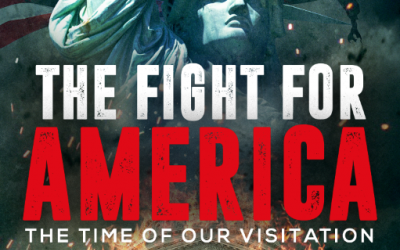 The Fight For America –  The Time of Our Visitation, Part 6