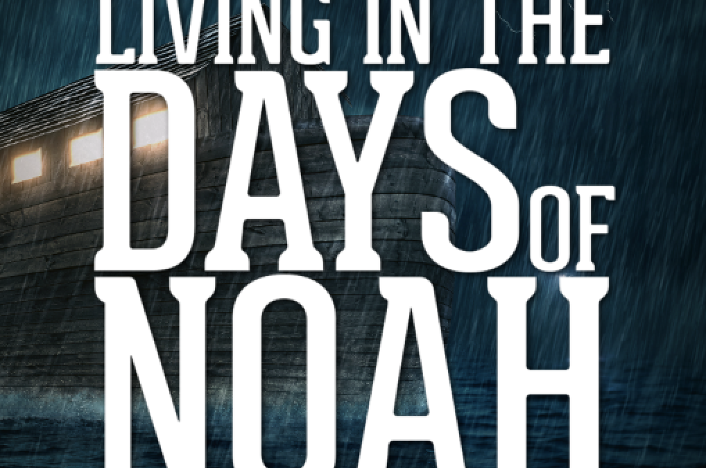 Living in the Days of Noah – Part 5