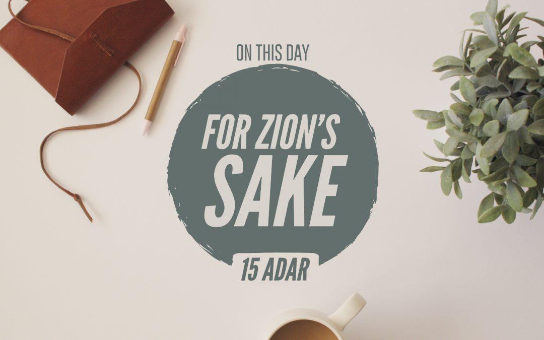 15 Adar I – For Zion's Sake