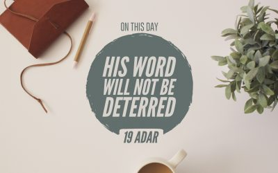 19 Adar — His Word Will Not Be Deterred