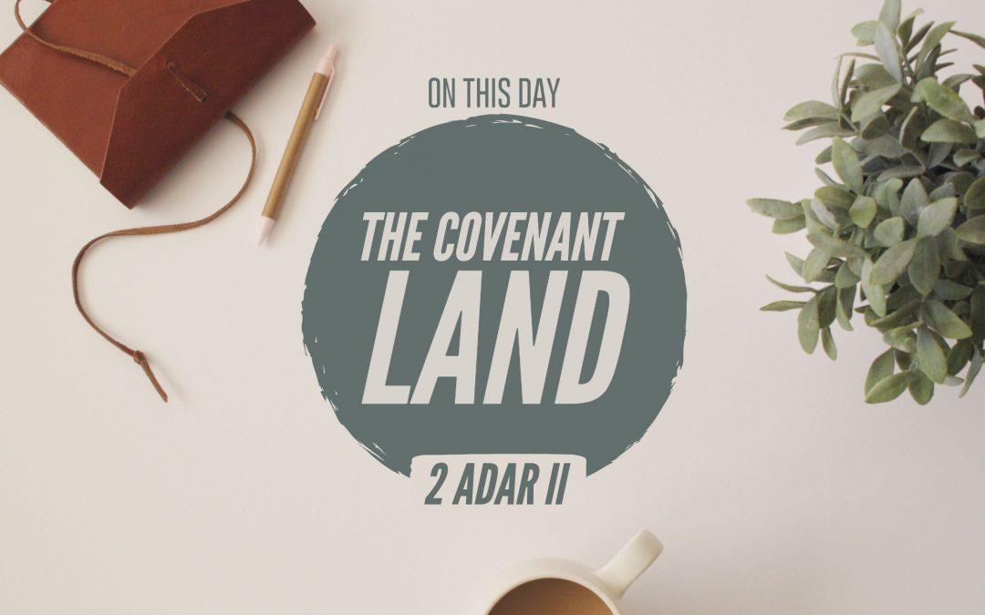 2 Adar II – The Covenant Land