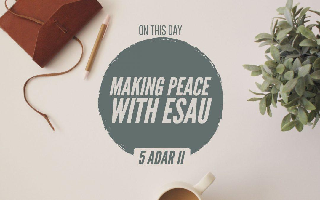 5 Adar II – Making Peace With Esau