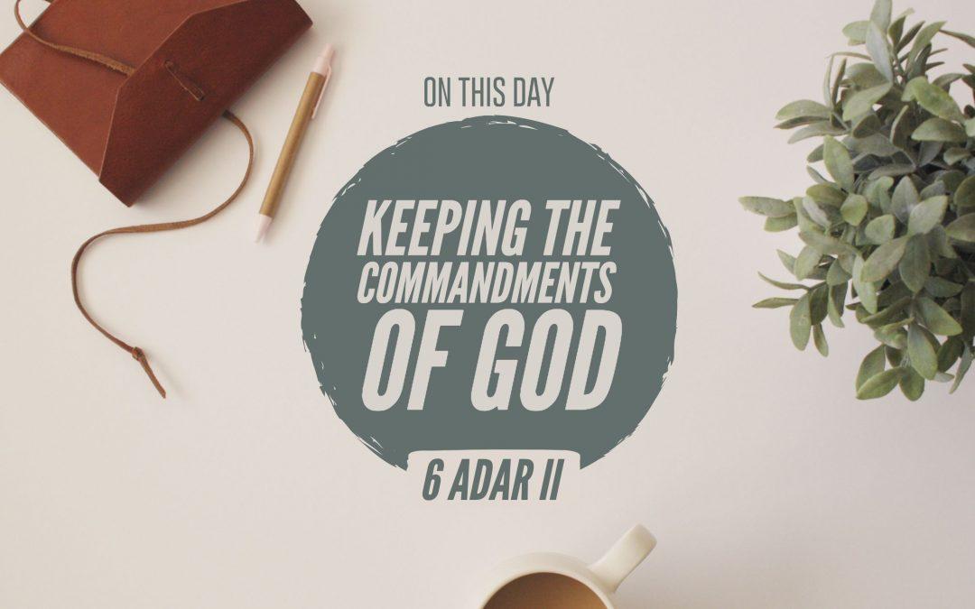 6 Adar II – Keeping the Commandments of God